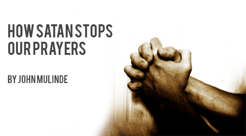 How Satan stops our Prayers by John Mulinde