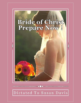 Bride of Christ, Prepare now Susan Davis
