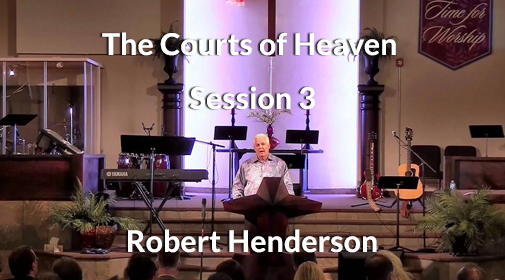 The-Courts-of-Heaven-Session-3-Robert-Henderson