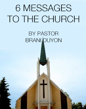 6 Messages to the Church by Pastor Brani Duyon