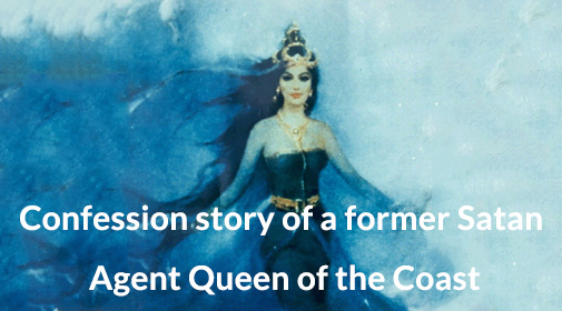 Confession story of a former Satan Agent Queen of the Coast